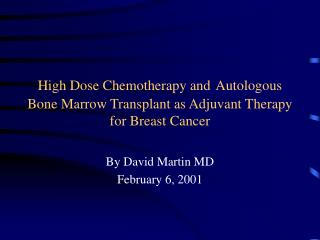 High Dose Chemotherapy and Autologous Bone Marrow Transplant as Adjuvant Therapy for Breast Cancer