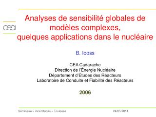 Analyses de sensibilit  globales de mod les complexes,  quelques applications dans le nucl aire   B. Iooss   CEA Cadarac