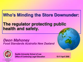 Who s Minding the Store Downunder:   The regulator protecting public health and safety.