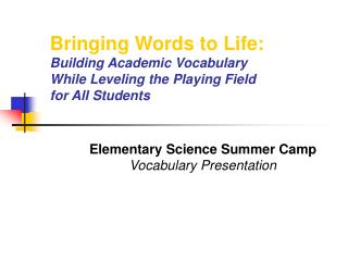 Bringing Words to Life: Building Academic Vocabulary  While Leveling the Playing Field  for All Students