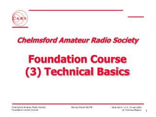 Chelmsford Amateur Radio Society   Foundation Course 3 Technical Basics