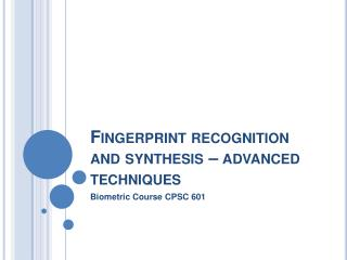 Fingerprint recognition and synthesis   advanced techniques