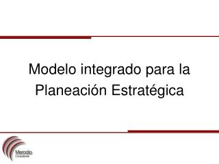 Modelo integrado para la Planeaci n Estrat gica