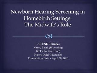 Newborn Hearing Screening in Homebirth Settings:  The Midwife s Role