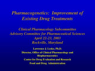 Pharmacogenetics:  Improvement of Existing Drug Treatments  Clinical Pharmacology Subcommittee Advisory Committee for Ph