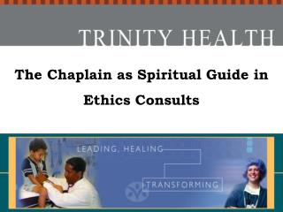 The Chaplain as Spiritual Guide in Ethics Consults     2006
