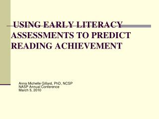 USING EARLY LITERACY ASSESSMENTS TO PREDICT READING ACHIEVEMENT