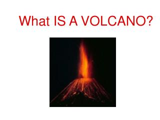 What IS A VOLCANO