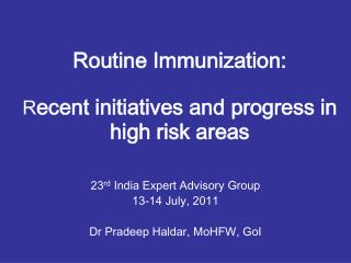 Routine Immunization:   Recent initiatives and progress in high risk areas