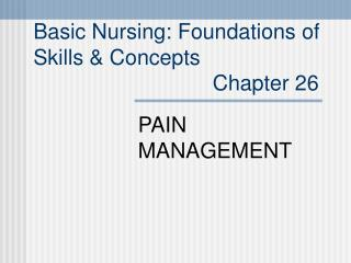 Basic Nursing: Foundations of  Skills  Concepts                               Chapter 26