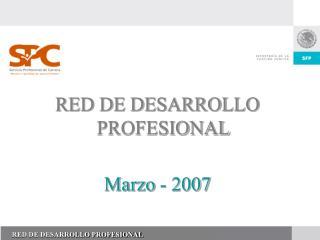 RED DE DESARROLLO PROFESIONAL  Marzo - 2007