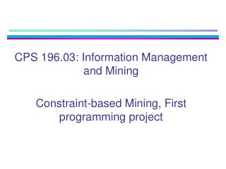 CPS 196.03: Information Management and Mining  Constraint-based Mining, First programming project