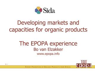 Developing markets and capacities for organic products  The EPOPA experience Bo van Elzakker epopa
