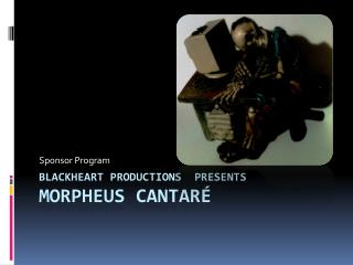 Blackheart Productions  presents Morpheus CANTAR