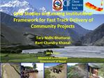 Case Studies on Existing Institutional Framework for Fast Track Delivery of Community Projects  Tara Nidhi Bhattarai Ram