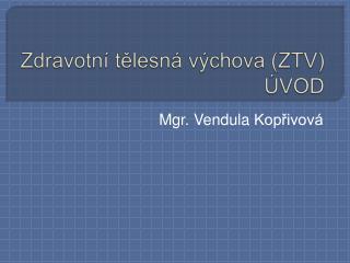 Zdravotn  telesn  v chova ZTV  VOD