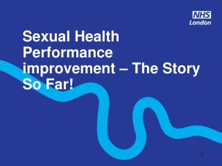 Sexual Health Performance improvement   The Story So Far