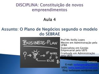 DISCIPLINA: Constitui  o de novos empreendimentos  Aula 4  Assunto: O Plano de Neg cios segundo o modelo do SEBRAE