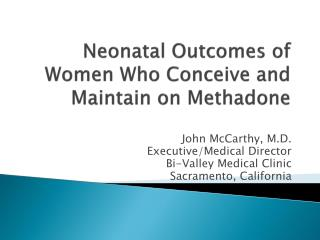 Neonatal Outcomes of Women Who Conceive and Maintain on Methadone
