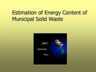 Estimation of Energy Content of Municipal Solid Waste