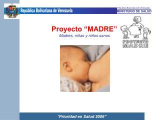 Proyecto  MADRE  Madres, ni as y ni os sanos
