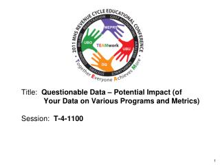Title:  Questionable Data   Potential Impact of            Your Data on Various Programs and Metrics  Session:  T-4-1100