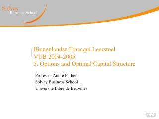 Binnenlandse Francqui Leerstoel  VUB 2004-2005 5. Options and Optimal Capital Structure