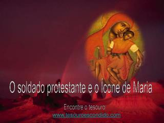 O soldado protestante e o  cone de Maria