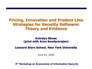 Pricing, Innovation and Product Line Strategies for Security Software:  Theory and Evidence   Anindya Ghose joint with A
