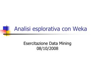 Analisi esplorativa con Weka