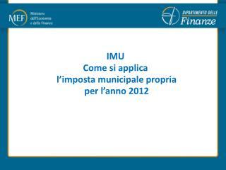 IMU Come si applica  l imposta municipale propria  per l anno 2012