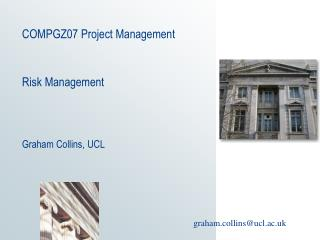 COMPGZ07 Project Management  Risk Management    Graham Collins, UCL