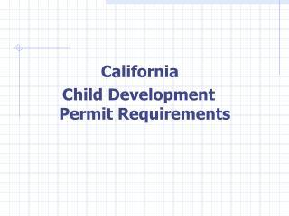 California         Child Development      Permit Requirements