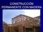 CONSTRUCCI N PERMANENTE CON MADERA