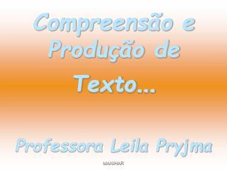 Compreens o e Produ  o de Texto   Professora Leila Pryjma