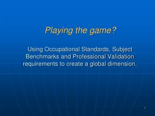 Playing the game   Using Occupational Standards, Subject Benchmarks and Professional Validation requirements to create a