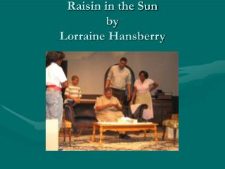 Raisin in the Sun  by Lorraine Hansberry