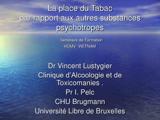 La place du Tabac  par rapport aux autres substances psychotropes  S minaire de Formation  HCMV- VIETNAM
