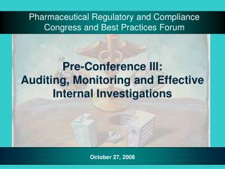 Pre-Conference III:   Auditing, Monitoring and Effective Internal Investigations