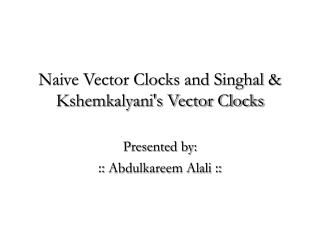 Naive Vector Clocks and Singhal  Kshemkalyanis Vector Clocks