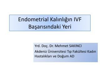 Endometrial Kalinligin IVF Basarisindaki Yeri