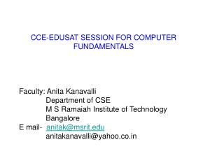 CCE-EDUSAT SESSION FOR COMPUTER FUNDAMENTALS     Faculty: Anita Kanavalli               Department of CSE              M
