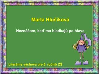Marta Hlu  kov   Nezn  am, ked ma hladkaj  po hlave