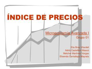 NDICE DE PRECIOS   Microeconom a Avanzada I Grupo 01   Elia Brau Vilardell Adri  Castelltort Masc  Melchor Mart nez Var