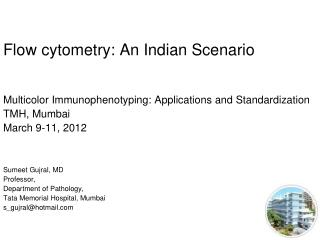 Flow cytometry: An Indian Scenario   Multicolor Immunophenotyping: Applications and Standardization TMH, Mumbai March 9-