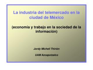 La industria del telemercado en la ciudad de M xico   econom a y trabajo en la sociedad de la informaci n   Jordy Michel