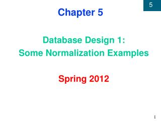 Database Design 1: Some Normalization Examples  Spring 2012