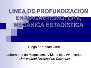 LINEA DE PROFUNDIZACION EN MAGNETISMO: LP II, MEC NICA ESTAD STICA