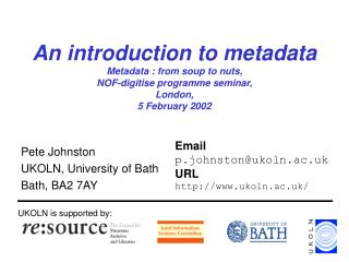 An introduction to metadata Metadata : from soup to nuts,  NOF-digitise programme seminar, London,  5 February 2002
