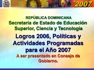 Logros 2006, Pol ticas y Actividades Programadas para el A o 2007 A ser presentado en Consejo de Gobierno.